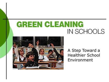 A Step Toward a Healthier School Environment. What is Green Cleaning? Cleaning to protect health without harming the environment.