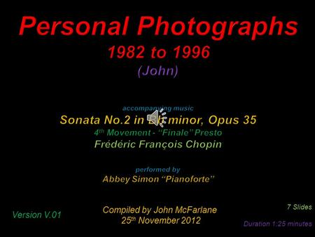 Compiled by John McFarlane 25 th November 2012 25 th November 2012 7 Slides Duration 1:25 minutes Version V.01.