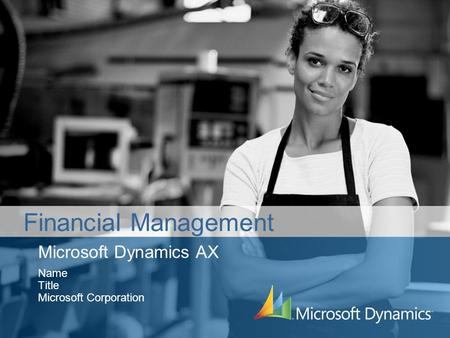 Microsoft Dynamics AX Name Title Microsoft Corporation Financial Management.