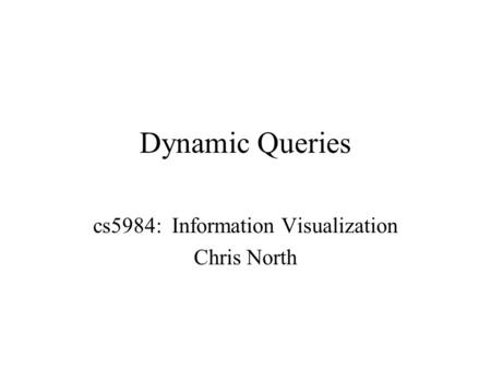 Dynamic Queries cs5984: Information Visualization Chris North.
