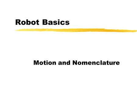 Robot Basics Motion and Nomenclature. Robot Main Components Programming Terminal Controller Manipulator Manual Pendent.