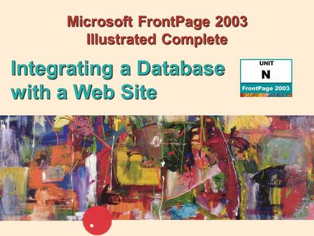 Microsoft FrontPage 2003 Illustrated Complete Integrating a Database with a Web Site.