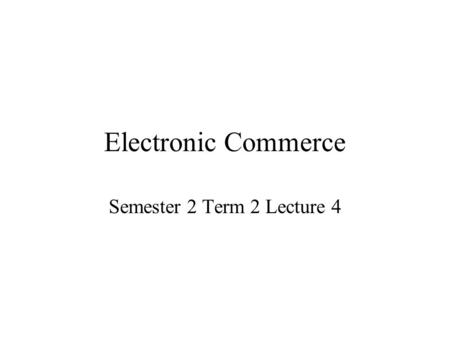 Electronic Commerce Semester 2 Term 2 Lecture 4. Online Publishing Approaches There are four contrasting content publishing approaches: –The online archive.