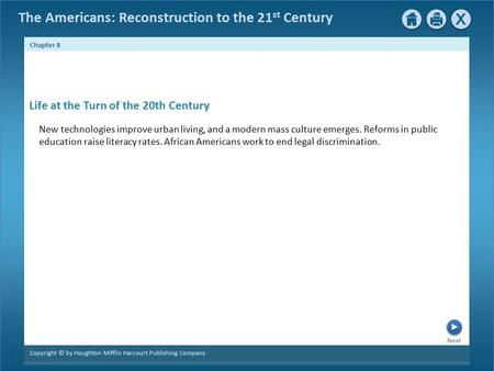 The Americans: Reconstruction to the 21 st Century Next Chapter 8 Copyright © by Houghton Mifflin Harcourt Publishing Company New technologies improve.