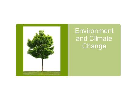 Environment and Climate Change. Objectives 1. Form definitions of the climate changed based on prior knowledge, class discussion, and viewing diagrams.