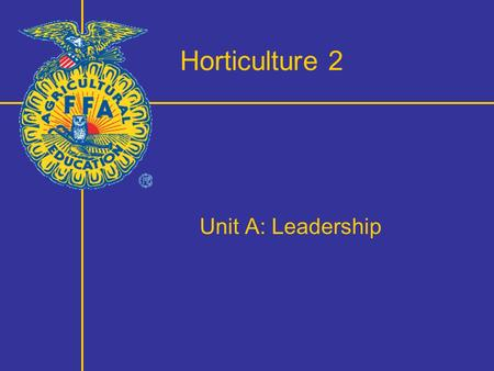 Horticulture 2 Unit A: Leadership. Program Components Objective: Develop leadership qualities through participation in the small animal instructional.