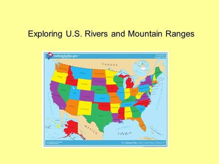 Exploring U.S. Rivers and Mountain Ranges. A river is a large stream of water flowing through the land into a lake, ocean, or other body of water. There.