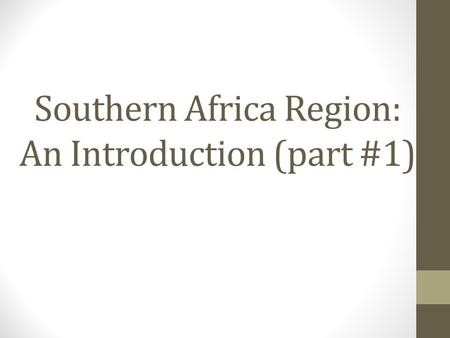 Southern Africa Region: An Introduction (part #1).