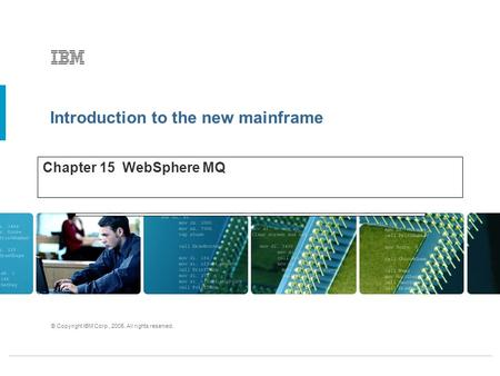 Introduction to the new mainframe © Copyright IBM Corp., 2005. All rights reserved. Chapter 15 WebSphere MQ.