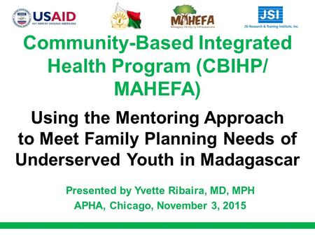 Community-Based Integrated Health Program (CBIHP/ MAHEFA) Using the Mentoring Approach to Meet Family Planning Needs of Underserved Youth in Madagascar.