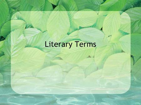 Literary Terms. Review Define the following terms with your group: –Allusion –Irony –Symbol.