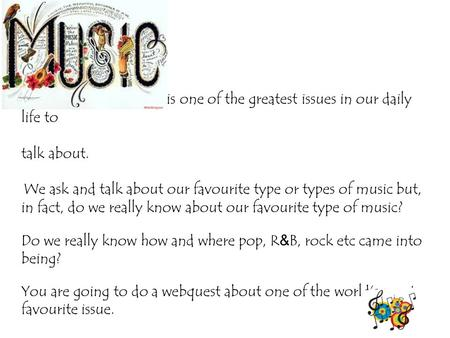 Is one of the greatest issues in our daily life to talk about. We ask and talk about our favourite type or types of music but, in fact, do we really know.