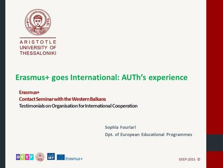 Erasmus+ goes International: AUTh's experience DEEP-2015 © Erasmus+ Contact Seminar with the Western Balkans Testimonials on Organisation for International.