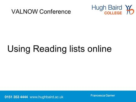 Using Reading lists online Francesca Garner VALNOW Conference.