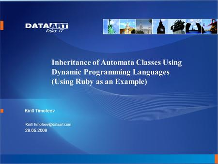 Inheritance of Automata Classes Using Dynamic Programming Languages (Using Ruby as an Example) Kirill Timofeev 29.05.2009.