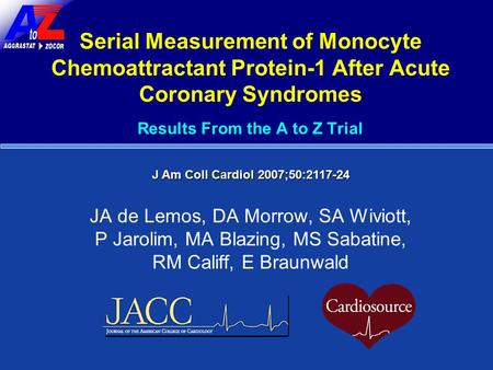 Serial Measurement of Monocyte Chemoattractant Protein-1 After Acute Coronary Syndromes Results From the A to Z Trial JA de Lemos, DA Morrow, SA Wiviott,