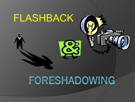 FLASHBACK. Flashback Now try breaking the word FLASHBACK apart. FLASH: a quick glimpse. BACK: a look back in the story at something that previously happened.