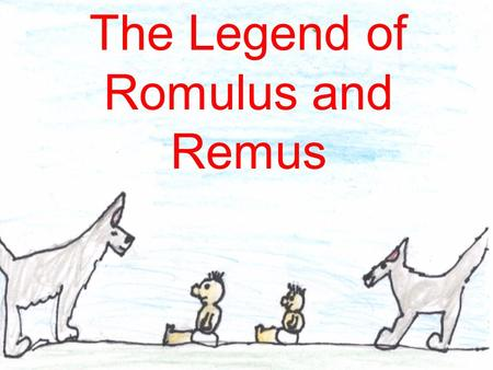 The Legend of Romulus and Remus. The kingdom of Alba Longa was ruled by the wicked king, Amulius.