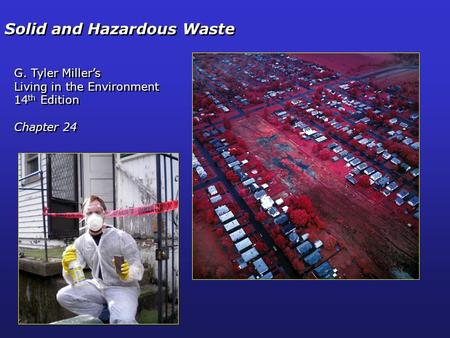 Solid and Hazardous Waste G. Tyler Miller's Living in the Environment 14 th Edition Chapter 24 G. Tyler Miller's Living in the Environment 14 th Edition.