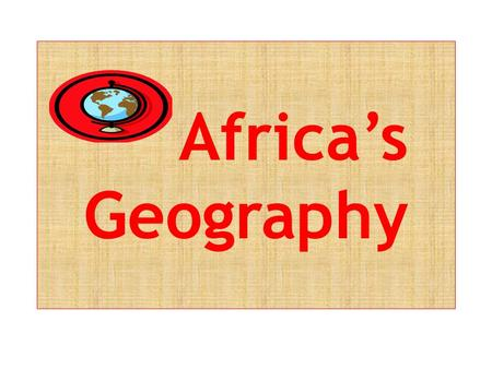 Africa's Geography. Africa There are 53 independent countries in Africa.