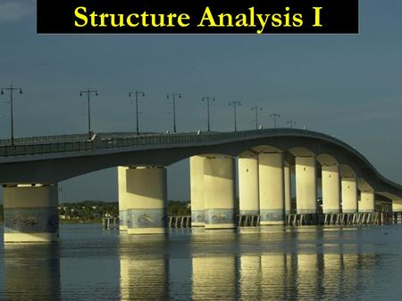 Structure Analysis I. Lecture 7 Internal Loading Developed in Structural Members Ch.4 in text book.