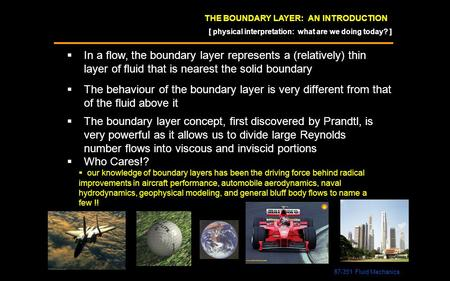 THE BOUNDARY LAYER: AN INTRODUCTION  In a flow, the boundary layer represents a (relatively) thin layer of fluid that is nearest the solid boundary 87-351.