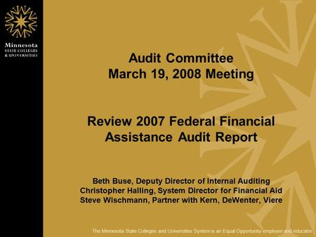 The Minnesota State Colleges and Universities System is an Equal Opportunity employer and educator. Audit Committee March 19, 2008 Meeting Review 2007.