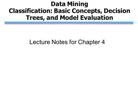 Data Mining Classification: Basic Concepts, Decision Trees, and Model Evaluation Lecture Notes for Chapter 4.