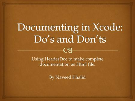 Using HeaderDoc to make complete documentation as Html file. By Naveed Khalid.