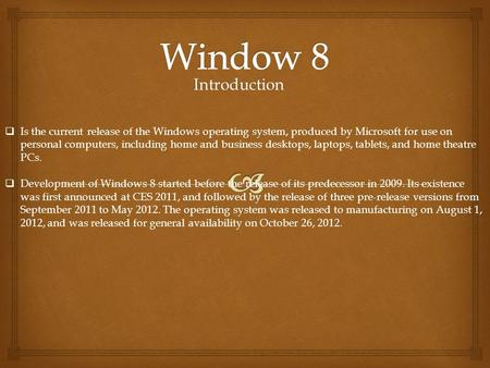 Introduction  Is the current release of the Windows operating system, produced by Microsoft for use on personal computers, including home and business.
