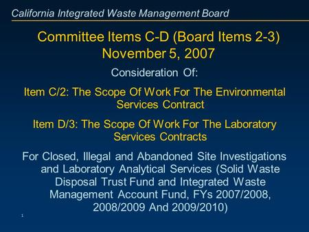 California Integrated Waste Management Board 1 Committee Items C-D (Board Items 2-3) November 5, 2007 Consideration Of: Item C/2: The Scope Of Work For.