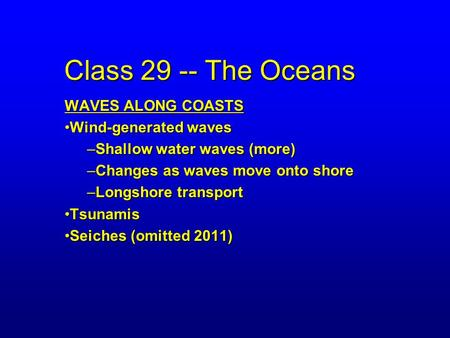 Class 29 -- The Oceans WAVES ALONG COASTS Wind-generated wavesWind-generated waves –Shallow water waves (more) –Changes as waves move onto shore –Longshore.