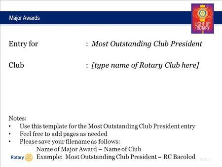 TITLE | 1 Major Awards Entry for: Most Outstanding Club President Club: [type name of Rotary Club here] Notes: Use this template for the Most Outstanding.