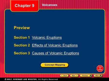 < BackNext >PreviewMain Volcanoes Section 1 Volcanic EruptionsVolcanic Eruptions Section 2 Effects of Volcanic EruptionsEffects of Volcanic Eruptions Section.