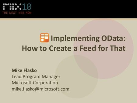 Implementing OData: How to Create a Feed for That Mike Flasko Lead Program Manager Microsoft Corporation