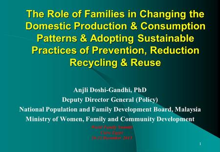 The Role of Families in Changing the Domestic Production & Consumption Patterns & Adopting Sustainable Practices of Prevention, Reduction Recycling & Reuse.