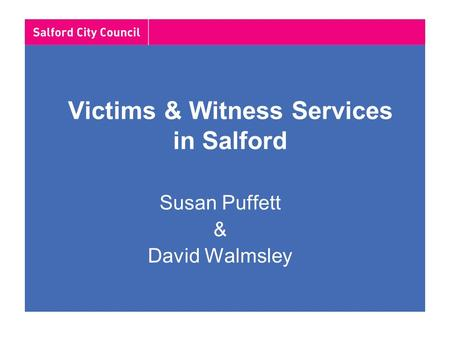 Victims & Witness Services in Salford Susan Puffett & David Walmsley.