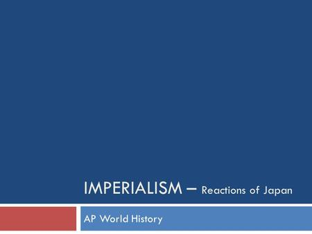 IMPERIALISM – Reactions of Japan AP World History.