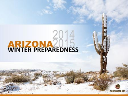 WINTER PREPAREDNESS 2014 2015 ARIZONA WINTER PREPAREDNESS 2014 2015 ARIZONA.