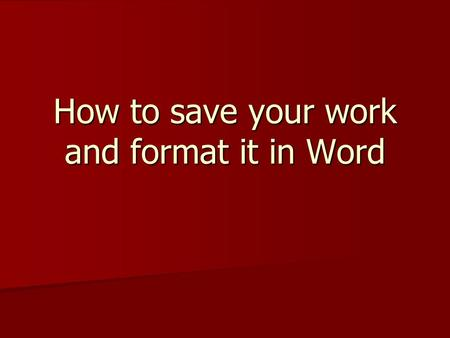 "How to save your work and format it in Word. How to format your Essay Work should be typed in ""Print"" in black Work should be typed in ""Print"" in black."