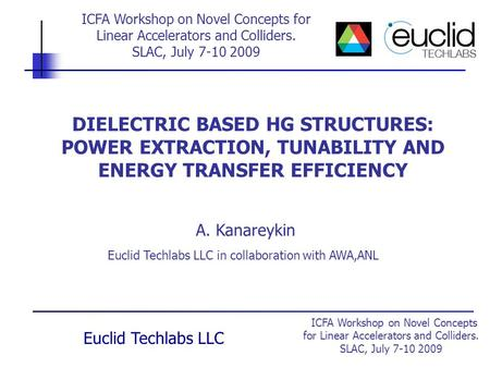 ICFA Workshop on Novel Concepts for Linear Accelerators and Colliders. SLAC, July 7-10 2009 Euclid Techlabs LLC DIELECTRIC BASED HG STRUCTURES: POWER EXTRACTION,
