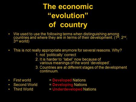 "The economic ""evolution"" of country We used to use the following terms when distinguishing among countries and where they are in terms of their development."