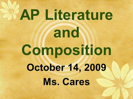 AP Literature and Composition October 14, 2009 Ms. Cares.