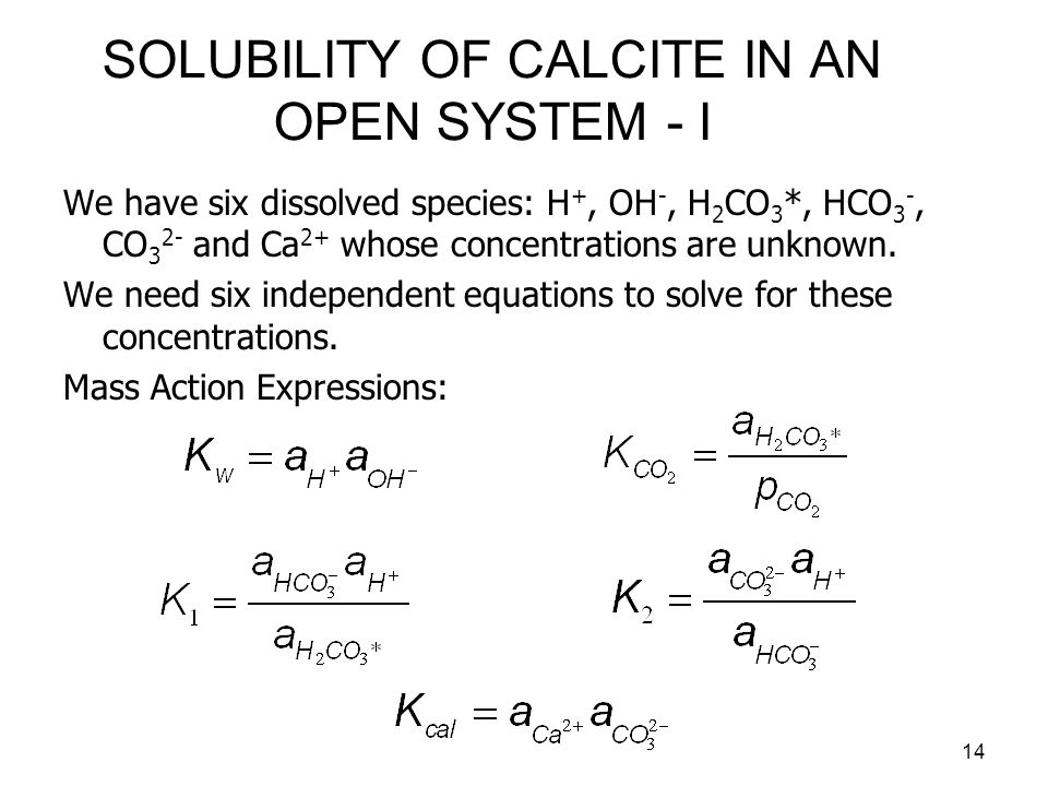 15 SOLUBILITY OF CALCITE IN AN OPEN SYSTEM - II The sixth constraint is the charge-balance equation: This can be simplified to: At a constant value of p CO 2, the logarithms of the concentrations of each of the species can be expressed as a straight-line function of pH.