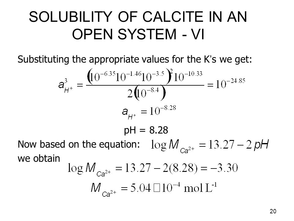 21 SOLUBILITY OF CALCITE IN AN OPEN SYSTEM - VII If we take into account activity coefficients, then the following expressions can be derived (see pp.