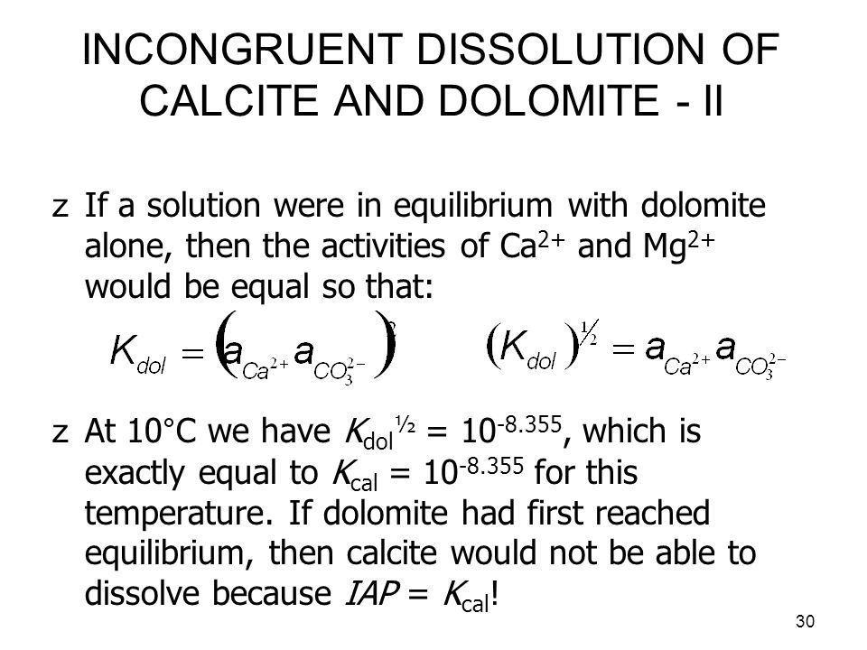 31 INCONGRUENT DISSOLUTION OF CALCITE AND DOLOMITE - III zHowever, at other temperatures, in general IAP would not be equal to K cal.