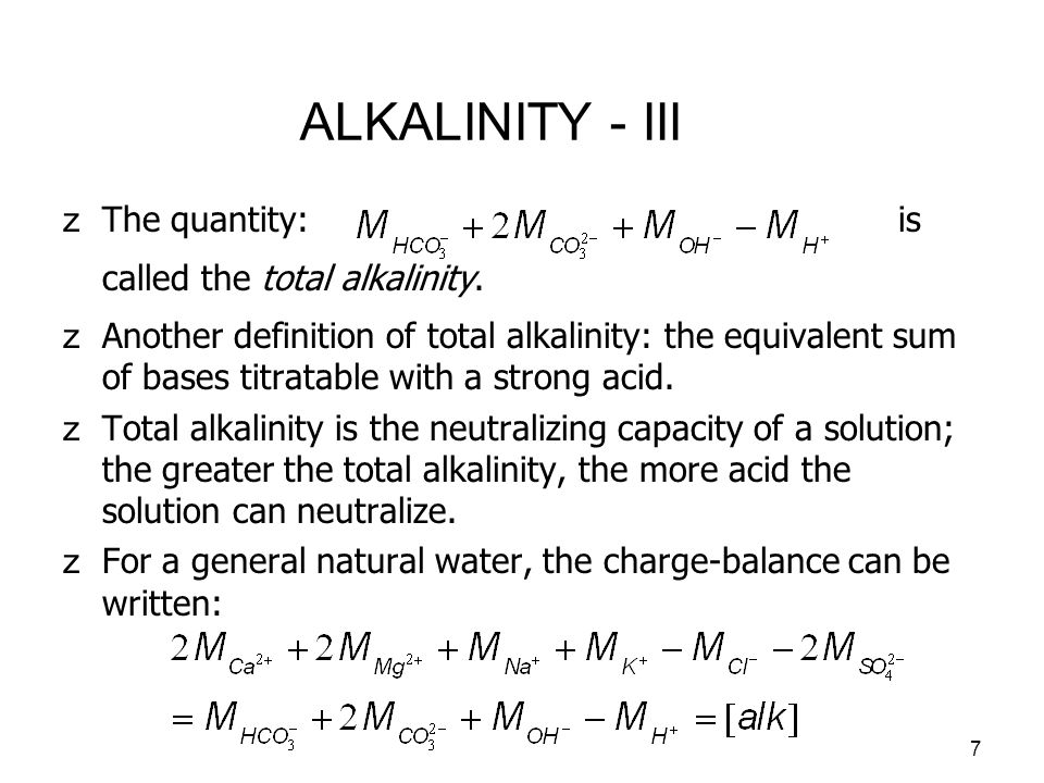 8 ALKALINITY - IV zBecause all the terms on the left-hand side of the previous charge-balance expression are conservative, then the alkalinity must also be conservative.