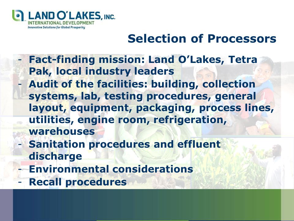 Quality Control/Building Local Capacities -GMP (Good Manufacturing Practices) -HACCP (Hazard Analysis Critical Control Points) -Food Borne Illness -Certification by Land O'Lakes -Six-month audit of each facility -Handling of finished product in warehouses and schools -Testing at every level – product safety