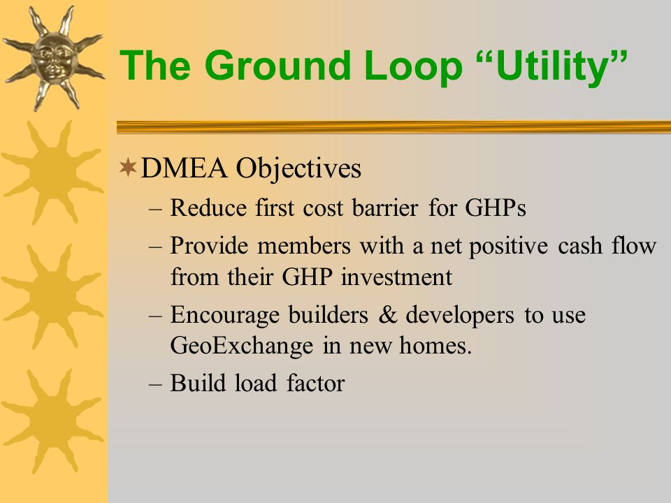 The Ground Loop Utility  Average margin from GeoExchange members  = $91.05/month (from AMR analysis)  Average margin for all members  = $56.83/month  Incremental margin ($91.05- $56.83)  = $34.22/mo