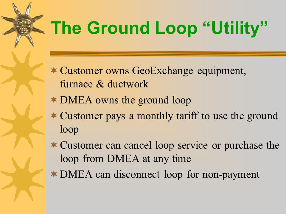 The Ground Loop Utility  The property owner(s) grant the utility an easement for the installation, removal, maintenance, repair and/or replacement of the ground loop.